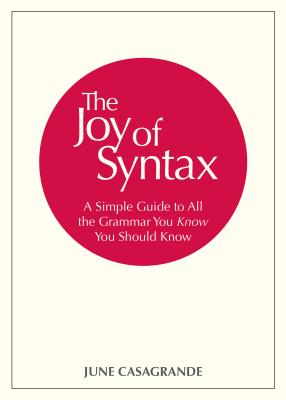The Joy of Syntax: A Simple Guide to All the Grammar You Know You Should Know - Casagrande, June