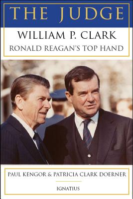 The Judge: William P. Clark, Ronald Reagan's Top Hand - Kengor, Paul, PH.D.