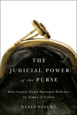 The Judicial Power of the Purse: How Courts Fund National Defense in Times of Crisis - Staudt, Nancy