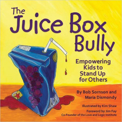 The Juice Box Bully: Empowering Kids to Stand Up for Others - Sornson, Bob