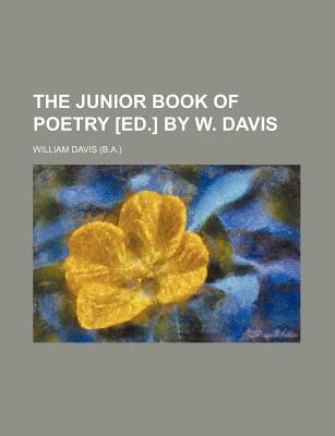The Junior Book of Poetry [Ed.] by W. Davis - Davis, William