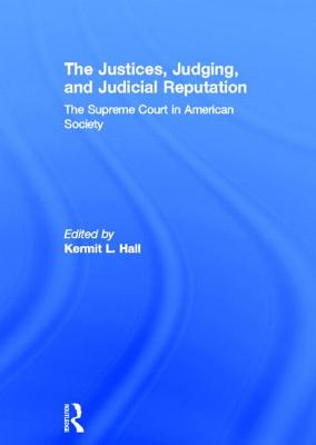 The Justices, Judging, and Judicial Reputation: The Supreme Court in American Society - Hall, Kermit L (Editor)