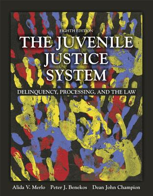 The Juvenile Justice System: Delinquency, Processing, and the Law - Merlo, Alida V., and Benekos, Peter J., and Champion, Dean J.