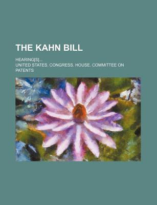 The Kahn Bill; Hearing[s] - Patents, United States Congress