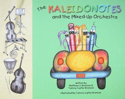 The Kaleidonotes and the Mixed-Up Orchestra - Bronson, Matthew S