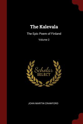 The Kalevala: The Epic Poem of Finland; Volume 2 - Crawford, John Martin