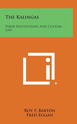 The Kalingas: Their Institutions and Custom Law - Barton, Roy F, and Eggan, Fred (Editor), and Hoebel, E Adamson (Introduction by)