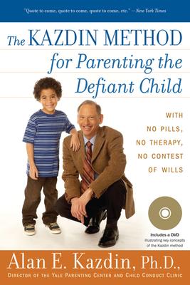 The Kazdin Method for Parenting the Defiant Child - Kazdin, Alan E, PhD, Abpp