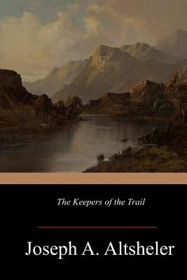 The Keepers of the Trail - Altsheler, Joseph a
