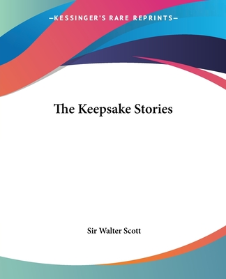 The Keepsake Stories - Scott, Walter, Sir