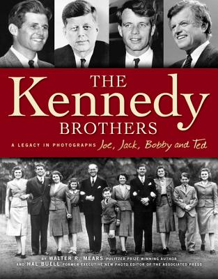 The Kennedy Brothers: A Legacy in Photographs - Mears, Walter R, and Buell, Hal