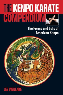 The Kenpo Karate Compendium: The Forms and Sets of American Kenpo - Wedlake, Lee