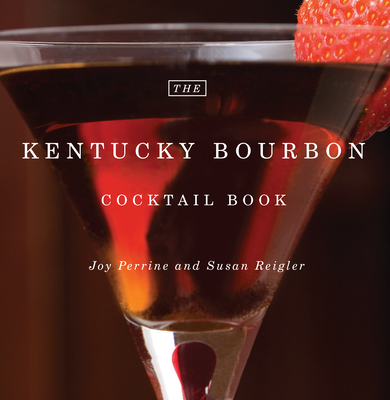 The Kentucky Bourbon Cocktail Book - Perrine, Joy