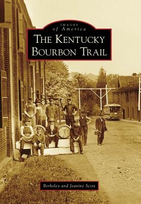 The Kentucky Bourbon Trail - Scott, Berkeley, and Scott, Jeanine