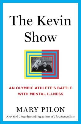 The Kevin Show: An Olympic Athlete's Battle with Mental Illness - Pilon, Mary