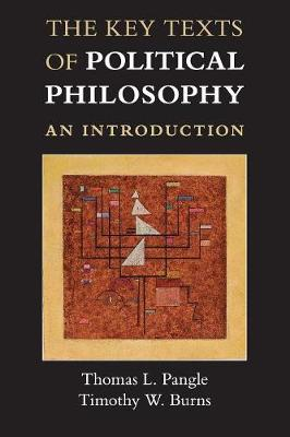 The Key Texts of Political Philosophy: An Introduction - Pangle, Thomas L., and Burns, Timothy W.