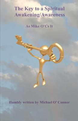 The Key to a Spiritual Awakening/Awareness: As Mike O'Cs It - O'Connor, Michael