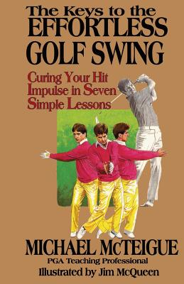 The Keys to the Effortless Golf Swing - Bowden, Ken (Editor), and McTeigue, Michael