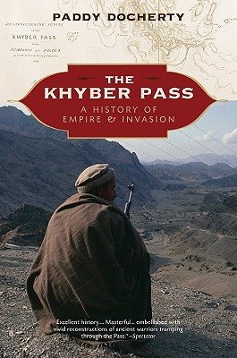 The Khyber Pass: A History of Empire and Invasion - Docherty, Paddy