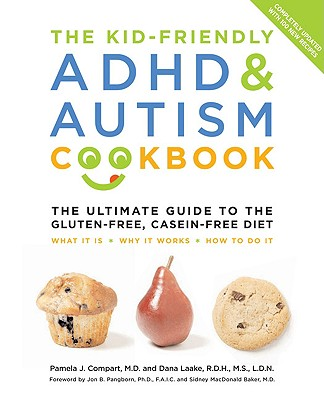 The Kid-Friendly ADHD & Autism Cookbook, Updated and Revised: The Ultimate Guide to the Gluten-Free, Casein-Free Diet - Compart, Pamela, M.D., and Laake, Dana, M.S., L.D.N.