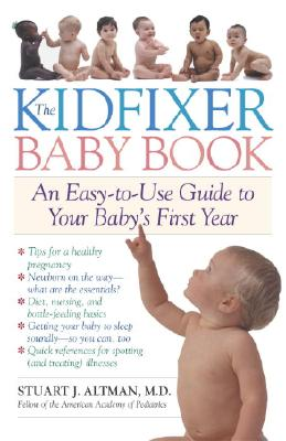The Kidfixer Baby Book: An Easy-To-Use Guide to Your Baby's First Year - Altman, Stuart, Dr.