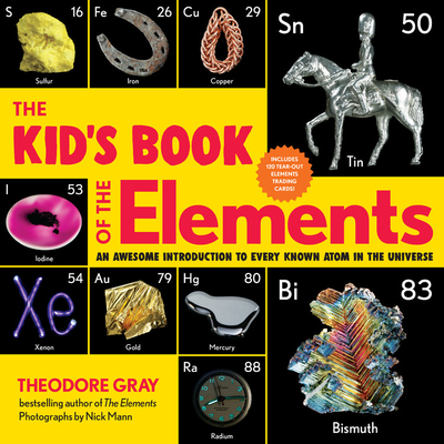 The Kid's Book of the Elements: An Awesome Introduction to Every Known Atom in the Universe - Gray, Theodore