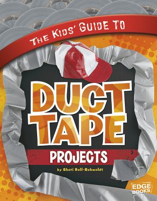 The Kids' Guide to Duct Tape Projects - Bell-Rehwoldt, Sheri