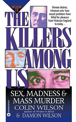 The Killers Among Us Book II: Sex Madness and Mass Murder - Wilson, Colin, and Wilson, Damon
