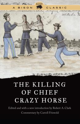 The Killing of Chief Crazy Horse - Clark, Robert A (Introduction by)