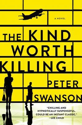The Kind Worth Killing - Swanson, Peter