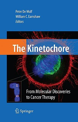 The Kinetochore: From Molecular Discoveries to Cancer Therapy - De Wulf, Peter (Editor), and Earnshaw, William (Editor)