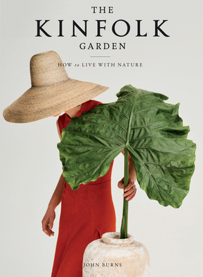 The Kinfolk Garden: How to Live with Nature - Burns, John