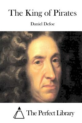 The King of Pirates - Defoe, Daniel, and The Perfect Library (Editor)
