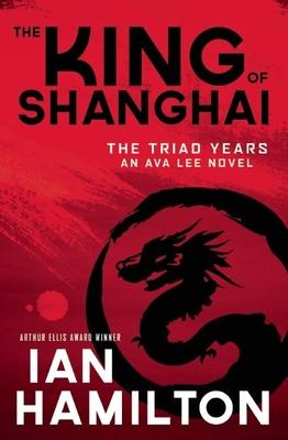 The King of Shanghai: The Triad Years - Hamilton, Ian, Sir