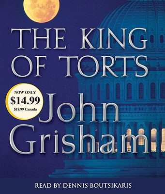 The King of Torts - Grisham, John, and Boutsikaris, Dennis (Read by)