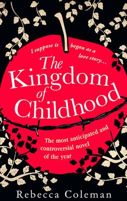 The Kingdom of Childhood - Coleman, Rebecca