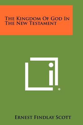 The Kingdom of God in the New Testament - Scott, Ernest Findlay