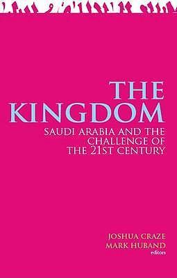 The Kingdom: Saudi Arabia and the Challenge of the 21st Century - Craze, Joshua (Editor)