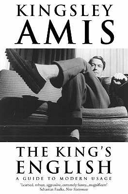 The King's English: A Guide to Modern Usage - Amis, Kingsley