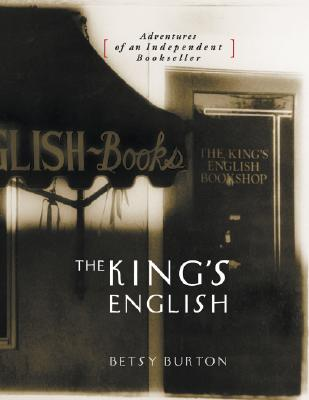 The King's English: Adventures of an Independent Bookseller - Burton, Betsy