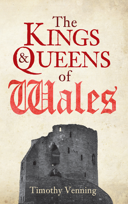 The Kings & Queens of Wales - Venning, Timothy