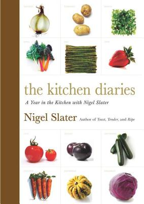 The Kitchen Diaries: A Year in the Kitchen with Nigel Slater - Slater, Nigel, and Lovekin, Jonathan (Photographer)