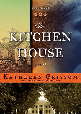 The Kitchen House - Grissom, Kathleen, and Cassidy, Orlagh (Read by), and Turpin, Bahni (Read by)