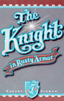 The Knight in Rusty Armor - Fisher, Robert