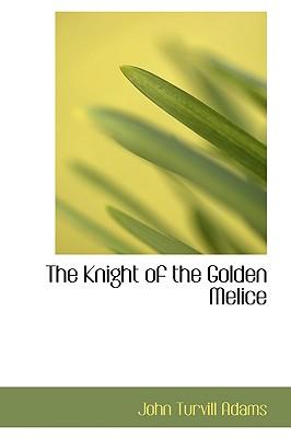 The Knight of the Golden Melice - Adams, John Turvill