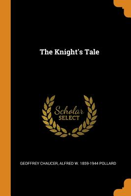 The Knight's Tale - Chaucer, Geoffrey, and Pollard, Alfred W 1859-1944