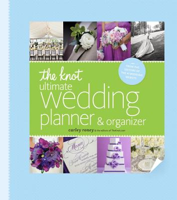 The Knot Ultimate Wedding Planner & Organizer [binder Edition]: Worksheets, Checklists, Etiquette, Calendars, and Answers to Frequently Asked Questions - Roney, Carley