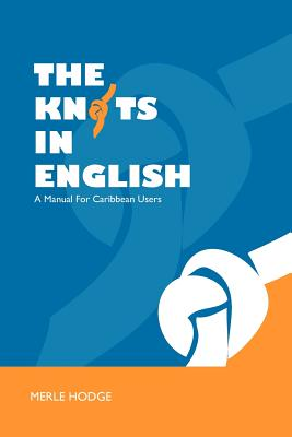 The Knots in English: A Manual for Caribbean Users - Hodge, Merle