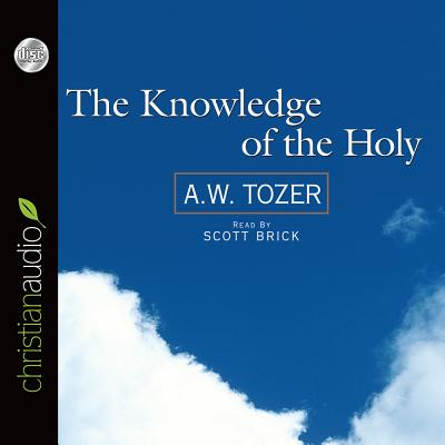 The Knowledge of the Holy - Tozer, A W, and Brick, Scott (Read by)