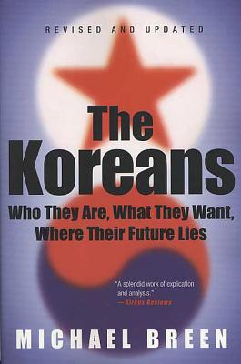 The Koreans: Who They Are, What They Want, Where Their Future Lies - Breen, Michael, Professor